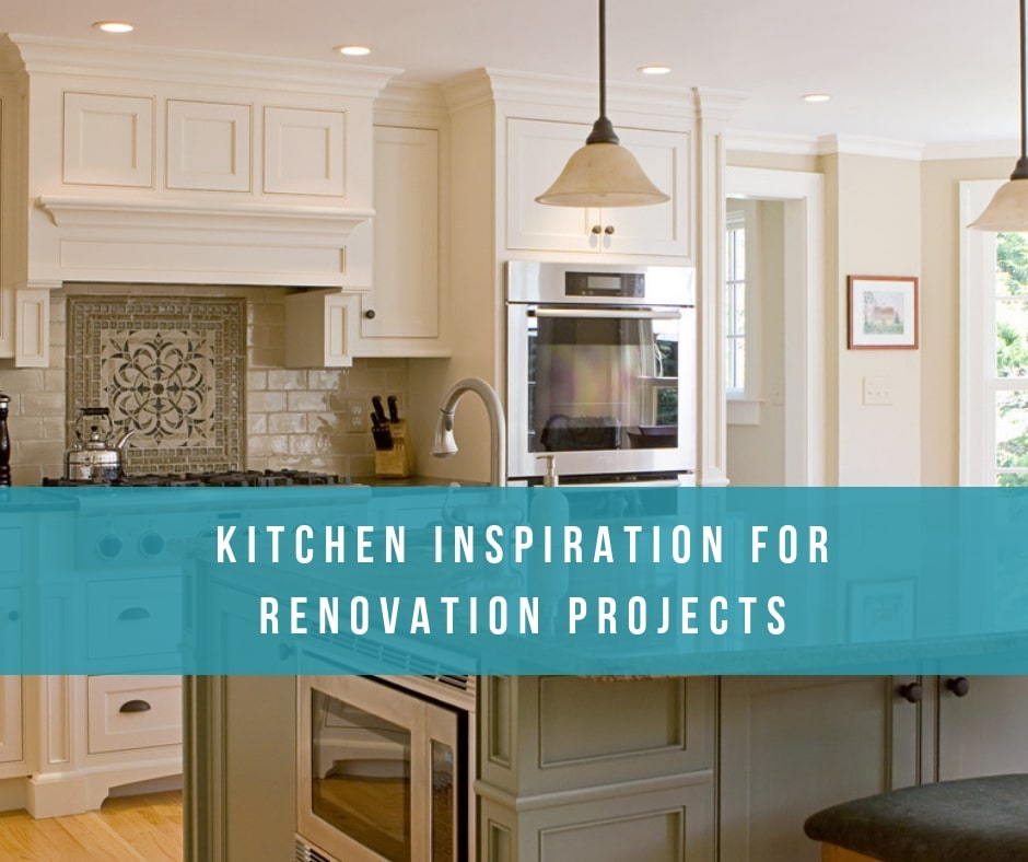 Kitchen Inspiration for Renovation Projects